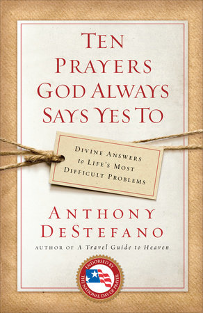 Ten Prayers God Always Says Yes To by Anthony DeStefano
