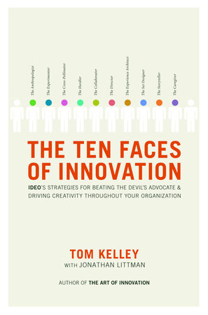 The Ten Faces of Innovation by Tom Kelley and Jonathan Littman