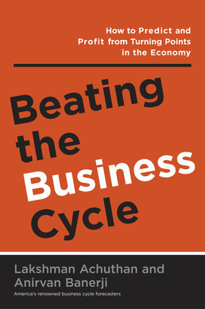 Beating the Business Cycle by Lakshman Achuthan and Anirvan Banerji