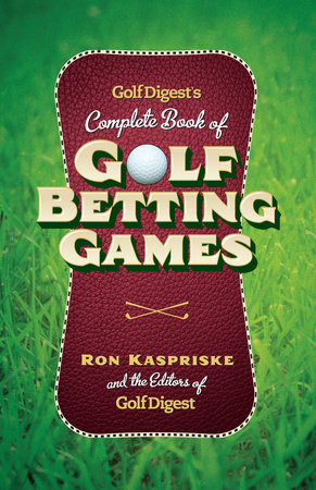 Golf Digest's Complete Book of Golf Betting Games by Ron Kaspriske and Golf Digest