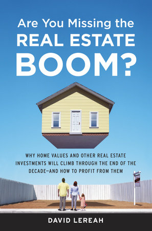 Are You Missing the Real Estate Boom? by David Lereah