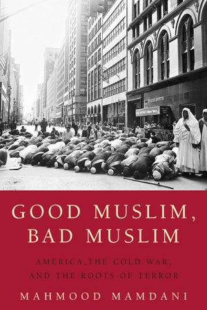Good Muslim, Bad Muslim by Mahmood Mamdani