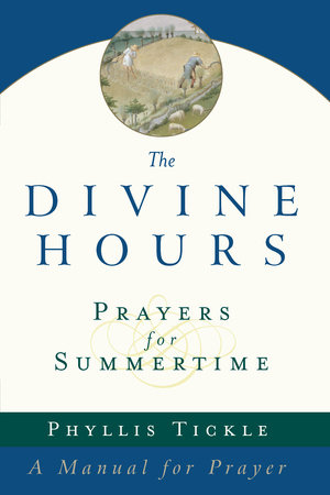 The Divine Hours (Volume One): Prayers for Summertime by Phyllis Tickle