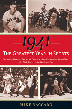 1941 -- The Greatest Year In Sports by Mike Vaccaro