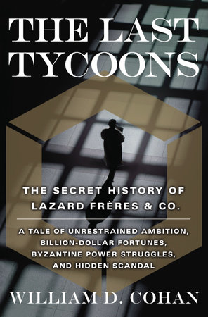 The Last Tycoons by William D. Cohan