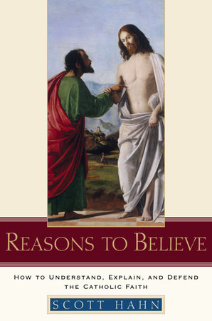 Reasons to Believe by Scott Hahn