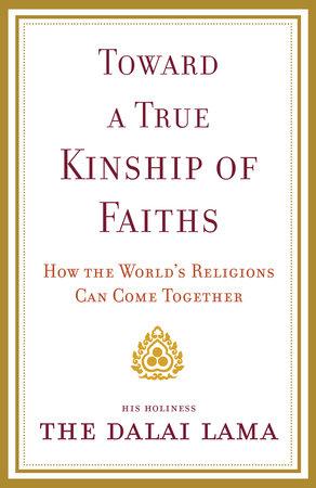Toward a True Kinship of Faiths by Dalai Lama