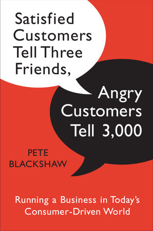 Satisfied Customers Tell Three Friends, Angry Customers Tell 3,000 by Pete Blackshaw