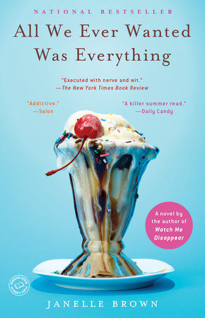 All We Ever Wanted Was Everything by Janelle Brown