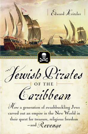 Jewish Pirates of the Caribbean by Edward Kritzler