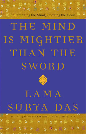 The Mind Is Mightier Than the Sword by Lama Surya Das