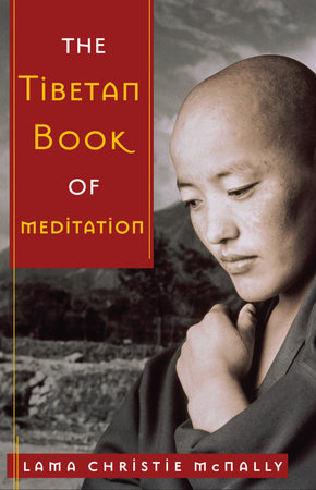 The Tibetan Book of Meditation by Lama Christie McNally