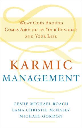 Karmic Management by Geshe Michael Roach, Lama Christie McNally and Michael Gordon