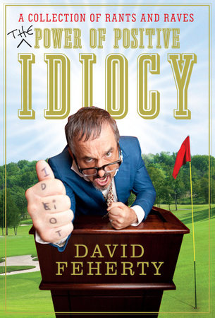 The Power of Positive Idiocy by David Feherty