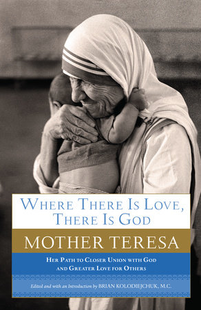 Where There Is Love, There Is God by Mother Teresa
