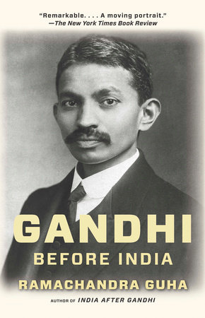 Gandhi Before India by Ramachandra Guha