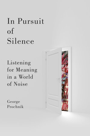 In Pursuit of Silence by George Prochnik