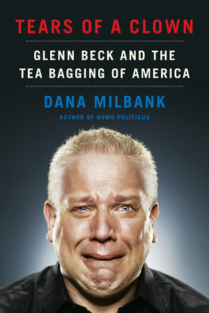 Tears of a Clown by Dana Milbank