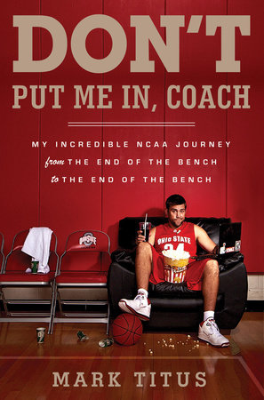 Don't Put Me In, Coach by Mark Titus