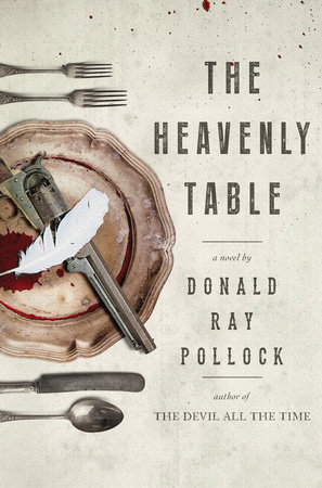 The Heavenly Table by Donald Ray Pollock