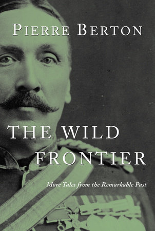 The Wild Frontier by Pierre Berton