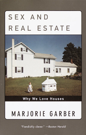 Sex and Real Estate by Marjorie Garber