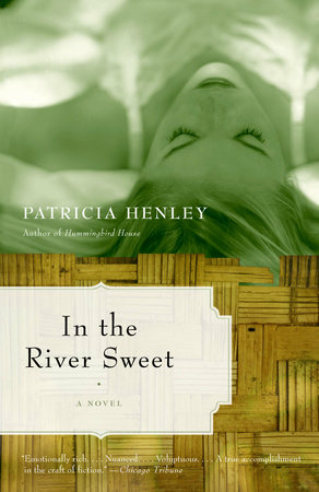In the River Sweet by Patricia Henley