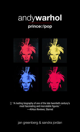 Andy Warhol, Prince of Pop by Jan Greenberg and Sandra Jordan