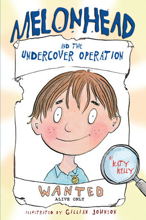 Melonhead and the Undercover Operation by Katy Kelly