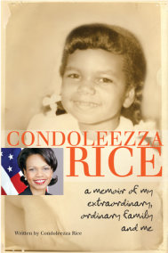 Condoleezza Rice: A Memoir of My Extraordinary, Ordinary Family and Me