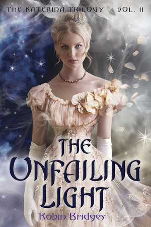 The Katerina Trilogy, Vol. II: The Unfailing Light by Robin Bridges