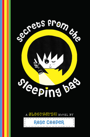 Secrets from the Sleeping Bag: A Blogtastic! Novel by Rose Cooper