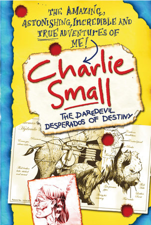 Charlie Small 4:The Daredevil Desperados of Destiny by Charlie Small