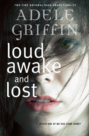 Loud Awake and Lost by Adele Griffin