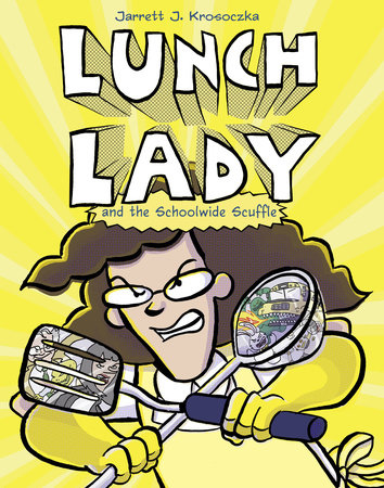 Lunch Lady and the Schoolwide Scuffle by Jarrett J. Krosoczka
