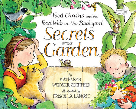 Secrets of the Garden: Food Chains and the Food Web in Our Backyard by Kathleen Weidner Zoehfeld