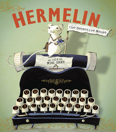 Hermelin the Detective Mouse by Mini Grey