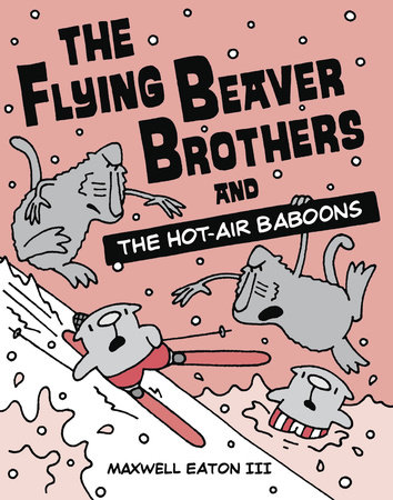 The Flying Beaver Brothers and the Hot Air Baboons by Maxwell Eaton, III