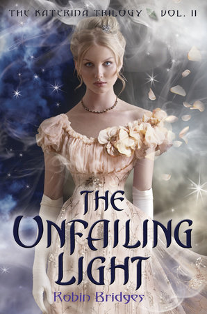 The Katerina Trilogy, Vol. II: The Unfailing Light by Robin Bridges