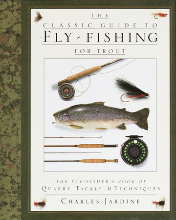 The Classic Guide to Fly-Fishing for Trout by Charles Jardine