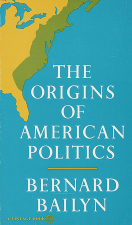 The Origins of American Politics by Bernard Bailyn