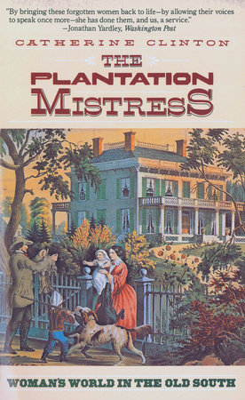 The Plantation Mistress by Catherine Clinton