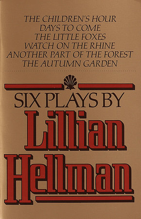Six Plays by Lillian Hellman by Lillian Hellman
