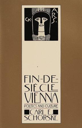 FIN-DE-SIECLE VIENNA by Carl E. Schorske