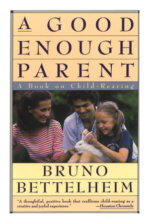 GOOD-ENOUGH PARENT by Bruno Bettelheim