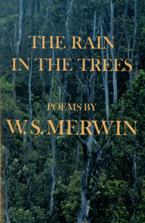 The Rain in the Trees by W. S. Merwin