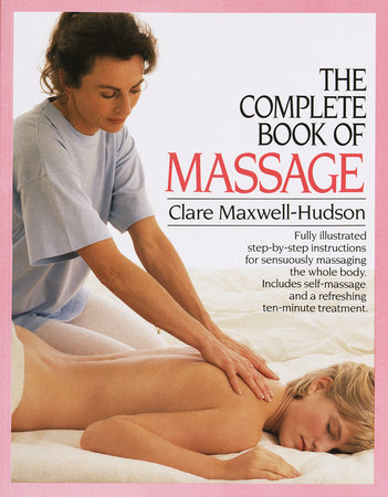 The Complete Book of Massage by Clare Maxwell-Hudson