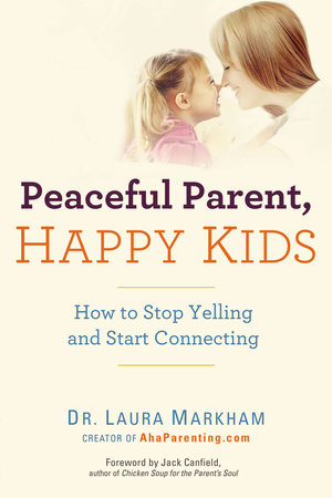 Peaceful Parent, Happy Kids by Laura Markham