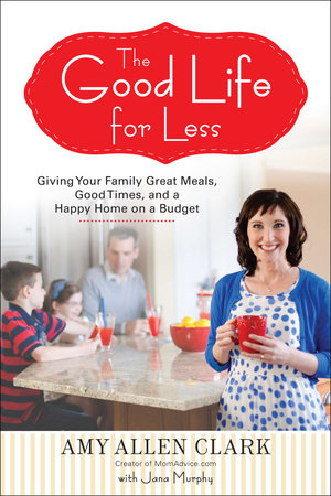 The Good Life for Less by Amy Allen Clark and Jana Murphy