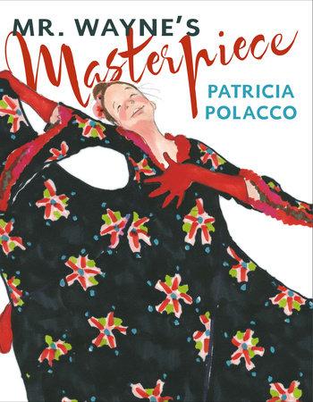 Mr. Wayne's Masterpiece by Patricia Polacco